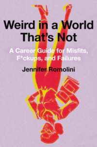 Weird in a World That's Not: A Career Guide for Misfits, F*ckups, and Failures Book Cover